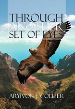 Through Another Set of Eyes by Aryivon J. Collier (2012, Hardcover)