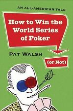 How to Win the World Series of Poker (or Not): An All-American Tale-ExLibrary