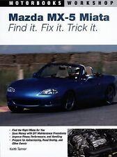 Motorbooks Workshop Ser.: Mazda MX-5 Miata : Find It. Fix It. Trick It by...