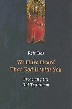 We Have Heard That God Is with You: Preaching the Old Testament, Bos, Rein