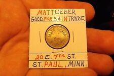 MATT WEBER GOOD FOR 5 CENTS IN TRADE, 20 E. 7TH STREET, ST. PAUL, MINN.