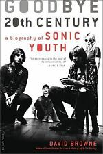 Goodbye 20th Century: A Biography of Sonic Youth by Browne, David