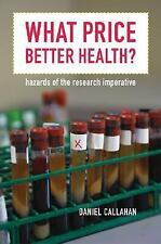What Price Better Health?: Hazards of the Research Imperative (Califor-ExLibrary