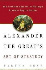 Alexander the Great's Art of Strategy: The Timeless Lessons of History's Greates