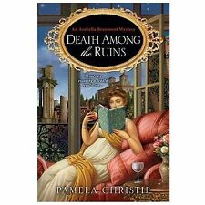 An Arabella Beaumont Mystery: Death among the Ruins by Pamela Christie (2014, Pa