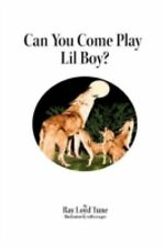 Can You Come Play Lil Boy? by Ray Loyd Tune (2012, Paperback)