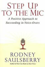 Step Up to the Mic: A Positive Approach to Succeeding in Voice-Overs, , Saulsber