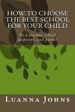 How to Choose the Best School for Your Child : By a Teacher, School...