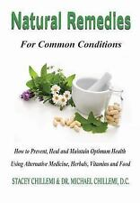 Natural Remedies for Common Conditions : How to Prevent, Heal and Maintain...
