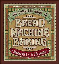 The Complete Guide to Bread Machine Baking: Recipes for 1 1/2- and 2-pound Loav