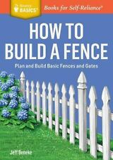How to Build a Fence: Plan and Build Basic Fences and Gates. A Storey BASICS(R)