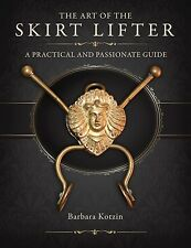 The Art of the Skirt Lifter a Practical and Passionate Guide Barbara Kotzin