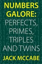 Numbers Galore : Perfects, Primes, Triples and Twins by Jack McCabe (2013,...