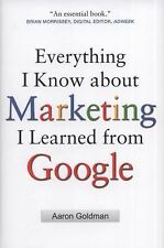 Everything I Know about Marketing I Learned from Google by Aaron Goldman...