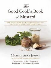 The Good Cook's Book of Mustard : 100 Re-Imagined Recipes for One of the...