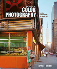 The Genius of Color Photography: From the Autochrome to the Digital Age by Pamel