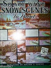 SO YOU WANT SNOW SCENES BY MANNIE GONSALVES OIL WALTER FOSTER LANDSCAPES PAINT