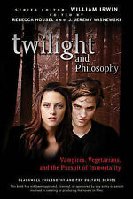 Twilight and Philosophy: Vampires, Vegetarians, and the Pursuit of Immortality (