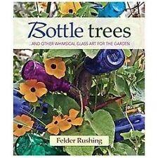 Bottle Trees : And the Whimsical Art of Garden Glass by Felder Rushing (2013,...