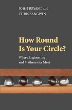 How Round Is Your Circle?: Where Engineering and Mathematics Meet by John Bryan