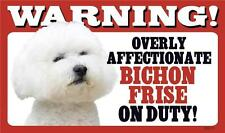"Warning Overly Affectionate Bichon Frise On Duty Wall Sign 5 "" x 8"" Dog Puppy"