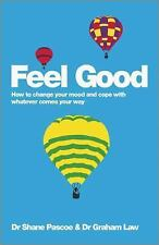 Feel Good : How to Change Your Mood and Cope with Whatever Comes Your Way by...