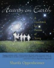 Heaven on Earth : A Handbook for Parents of Young Children by Sharifa...