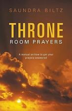 Throne Room Prayers : A Manual on How to Get Your Prayers Answered by Saundra...