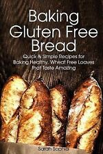 Baking Gluten Free Bread : Simple Recipes for Busy Moms by Sarah Sophia...
