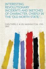 Interesting Revolutionary Incidents and Sketches of Character, Chiefly in the...