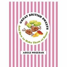 Great British Sweets: And How To Make Them at Home,Nozedar, Adele,New Book mon00