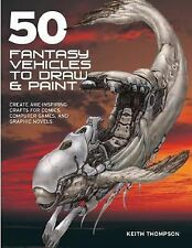 50 Fantasy Vehicles to Draw & Paint: Create Awe-Inspiring Crafts for Comics, Com
