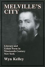 Melville's City : Literary and Urban Form in Nineteenth-Century New York 100...