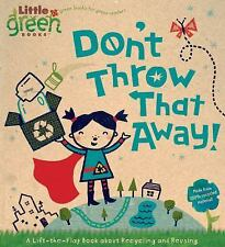 Don't Throw That Away!: A Lift-the-Flap Book about Recycling and Reusing (Little