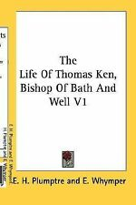 The Life Of Thomas Ken, Bishop Of Bath And Well V1