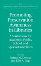 Promoting Preservation Awareness in Libraries: A Sourcebook for Academ-ExLibrary