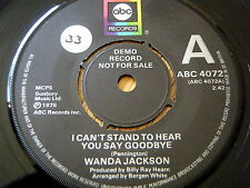 "WANDA JACKSON - I CAN'T STAND TO HEAR YOU SAY GOODBYE  7"" VINYL DEMO"