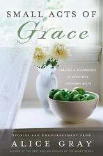 Small Acts of Grace: You Can Make a Difference in Everday, Ordinary Ways, Gray,