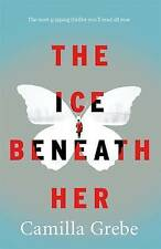 The Ice Beneath Her: The Most Gripping Psychological Thriller You'll Read...