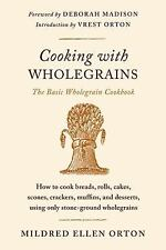 Cooking with Wholegrains: The Basic Wholegrain Cookbook - Orton, Mildred Ellen -