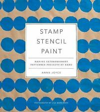 NEW Stamp Stencil Paint : Making Extraordinary Patterned Projects by Hand by Joy