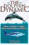 The Dolphin Dynamic: How to Make a Splash in Today's Shark-Infested Business W..