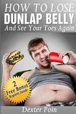 How to Lose a Dunlap Belly : And See Your Toes Again by Dexter Poin (2014,...
