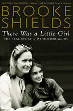 There Was a Little Girl: The Real Story of My Mother and Me, Brooke Shields, New