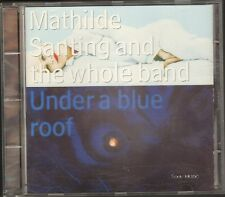 MATHILDE SANTING Under a Blue Roof CD 12 track Matilde Santing & The Whole Band