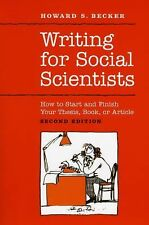 Writing for Social Scientists : How to Start and Finish Your Thesis, Book, or...