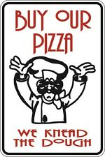 """*Aluminum* Buy Our Pizza We Knead The Dough 8""""x12"""" Metal Novelty Sign  S025"""