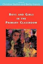 Boys and Girls in the Primary Classroom by Becky Francis, Christine Skelton...