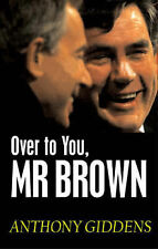 Over to You, Mr Brown: How Labour Can Win Again by Anthony Giddens...