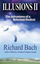 Illusions II : The Adventures of a Reluctant Student by Richard Bach (2014,...